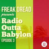 Freak Dread - Radio Outta Babylon - Episode 3