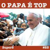 #25 - O papa é top