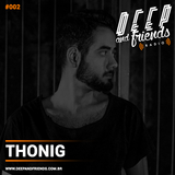 Deep and Friends - Radioshow #002 @ THONIG