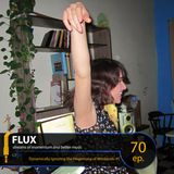 FLUX 70 // Dynamically Ignoring the Hegemony of Weekends #5