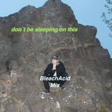 don´t be sleeping on this. BleachAcid mix