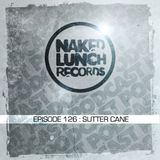 Naked Lunch PODCAST #126 - SUTTER CANE
