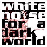 White Noise For A Dark World