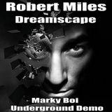 Robert Miles - Dreamscape (Marky Boi Underground Demo)