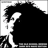 Dj RIVITHEAD - THE OLD SCHOOL REWIND Dark Wave Edition 2016