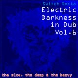 Electric Darkness in Dub Vol. 6 (the slow, the deep & the heavy)