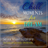 Chill Moments for Dream