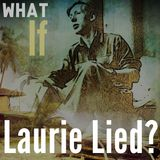 Episode 11: What if Laurie Lied?