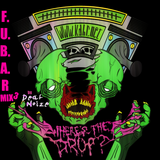 F.U.B.A.R Mix #3 (Mini Mix) for Where's The Drop? Radio by Deaf Noize