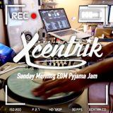 DJ Xcentrik - EDM Pyjama Jam