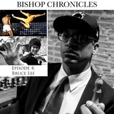THE BISHOP CHRONICLES EP 4..BRUCE LEE