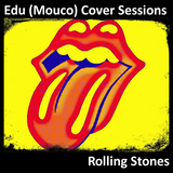 Edu (Mouco) Cover Sessions: Rolling Stones