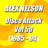 Dj Alex Nelson - Disco Attack Vol 50 (1985 - 04)