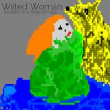 Sounds Of A Tired City #43: Wilted Woman