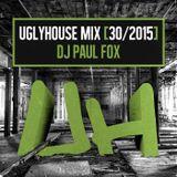 DJ PAUL FOX - UGLYHOUSE MIX [30/2015]