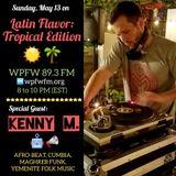 Kenny M on the Latin Flavor: Tropical Edition @ WPFW 89.3 FM - Washington DC - 5/13/18