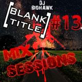 [BLANK TITLE] Mix Sessions #13 - DJ BIOHAWK