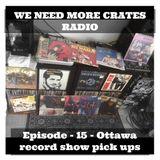 We Need More Crates Radio - Episode 15 - Ottawa Record Show Pick Ups