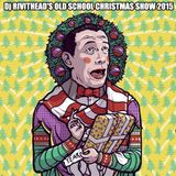 Dj RIVITHEAD - THE OLD SCHOOL CHRISTMAS SHOW 2015