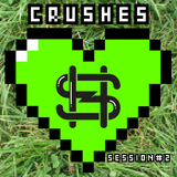 Crushes Sessions #2