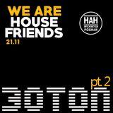 30Ton @WE ARE HOUSE FRIENDS(HAH Poznan) -pt2-
