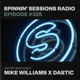 Spinnin' Sessions 325 - Artist Spotlight: Mike Williams x Dastic