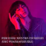 RUIN RADIO: NOVEMBER MIXTAPE 2018 SPECIAL GUEST CURATED BY KRISTINA ESFANDIARI (KING WOMAN/MISERABLE