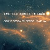 EMOTIONS COME OUT AT  NIGHT