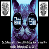 Dr.Schnuggelz -  Special Birthday Mix for my Bro Andrès Bahamòn 17.11.2018
