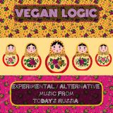 VEGAN LOGIC - EXPERIMENTAL / ALTERNATIVE MUSIC FROM TODAY'S RUSSIA - 24.5.2017