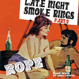 "ROPE ""Late night smoke rings"" Part 2"
