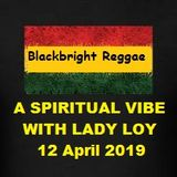 BLACKBRIGHT REGGAE SHOW - A SPIRITUAL VIBE WITH LADY LOY