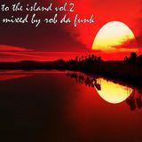 To The Island Vol.2 - Mixed By Rob Da Funk - July 2014 Mix