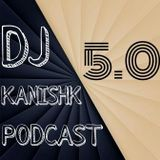 DJ Kanishk Podcast v5.0