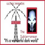 "Electronic Transmissions Presents The Subterranean ""It's A Wonderful Dark World"""