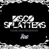 "FUTURE SPLATTER MIXTAPE exclusive for ""ELECTRODIDACT SHOW"" [Disco Splatters]"