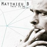 Matthieu B - This is me ( Part III )