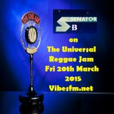 Fri 20th March 2015 SenatorBlessedB on The Universal Reggae Jam Vibesfm.net