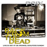 PSIX live dj set at 'de Kronkel's 'Soulfood Sunday' BACK FROM THE DEAD mix' 09-04-17