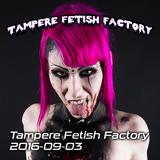 Tampere Fetish Factory Live 2016-09-03