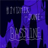 #1y12mix -June- Bassline