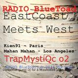 Kien91 (Paris), MAHAN MAHAN (L.A.), DanleMiel (Montréal) - Trapmystic - RADIO BlueToad - 30min
