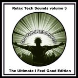 "RELAX TECH SOUNDS...3     "" I Feel Good Edition""   By DJ TUURELUURS"