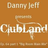 "Danny Jeff presents ClubLand episode 64 part 1 ""Big Room Main Mix"""