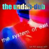 the undah-dub - the system of exit