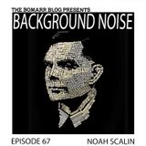 The Bomarr Blog Presents: The Background Noise Podcast Series, Episode 67: Noah Scalin