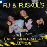 Rj & Ruskul's Hearty Banter Mixtape - July 2012