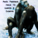 Radio Feedback - Issue 10 'Simian Crease Presents Upskirts & Outskirts'