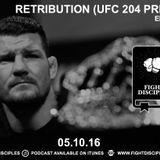 EPISODE 36: Retribution (UFC 204 Preview)