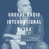 Groove Radio Intl #1354: Roger Shah / Swedish Egil